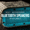 Top 8 Waterproof Bluetooth Speakers