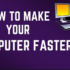 6 Simple Tricks To Make Your PC/Laptop Faster